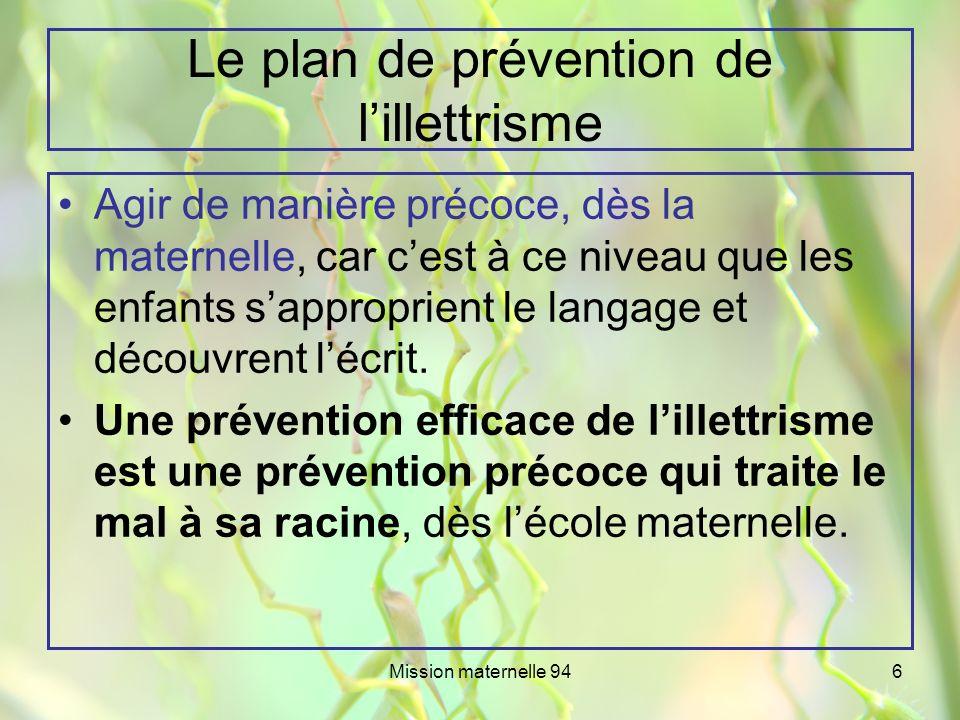 Mission maternelle 946 Le plan de prévention de lillettrisme Agir de manière précoce, dès la maternelle, car cest à ce niveau que les enfants sappropr