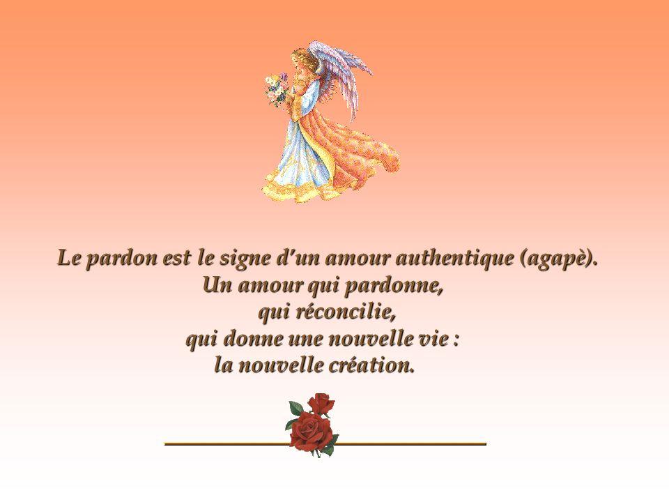 Le pardon est le signe dun amour authentique (agapè).