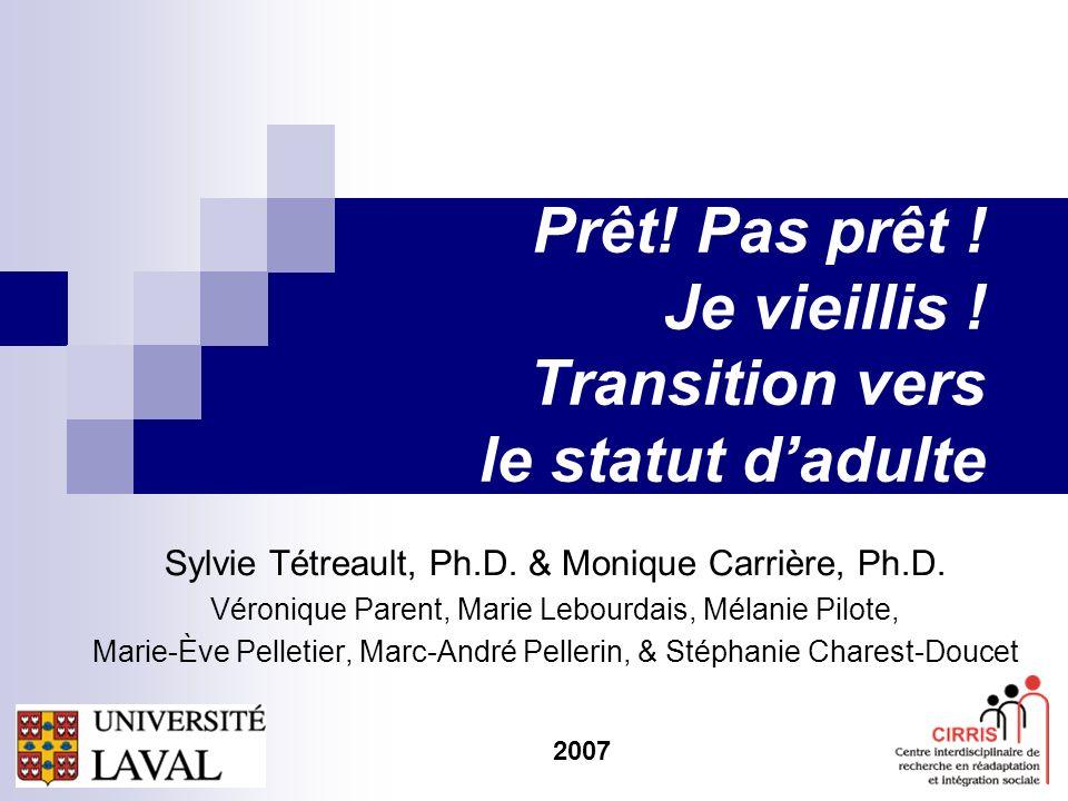 1 Prêt. Pas prêt . Je vieillis . Transition vers le statut dadulte Sylvie Tétreault, Ph.D.
