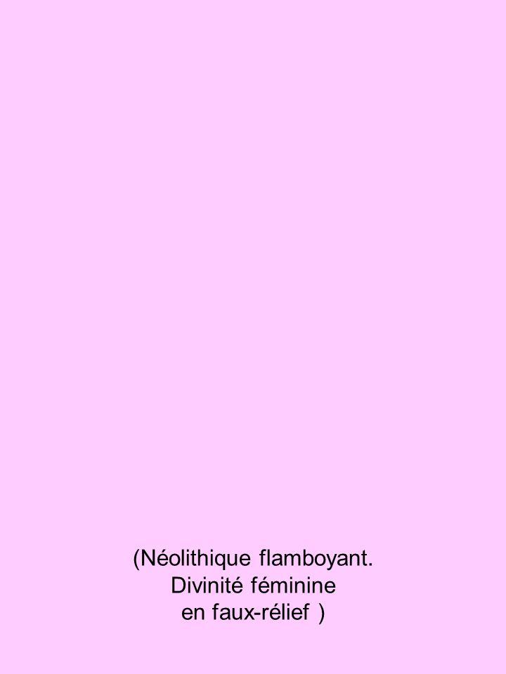 (Néolithique flamboyant. Divinité féminine en faux-rélief )