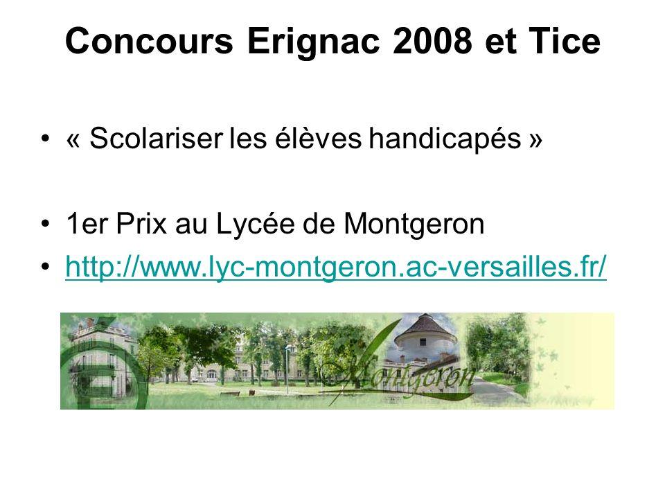 Concours Erignac 2008 et Tice « Scolariser les élèves handicapés » 1er Prix au Lycée de Montgeron http://www.lyc-montgeron.ac-versailles.fr/