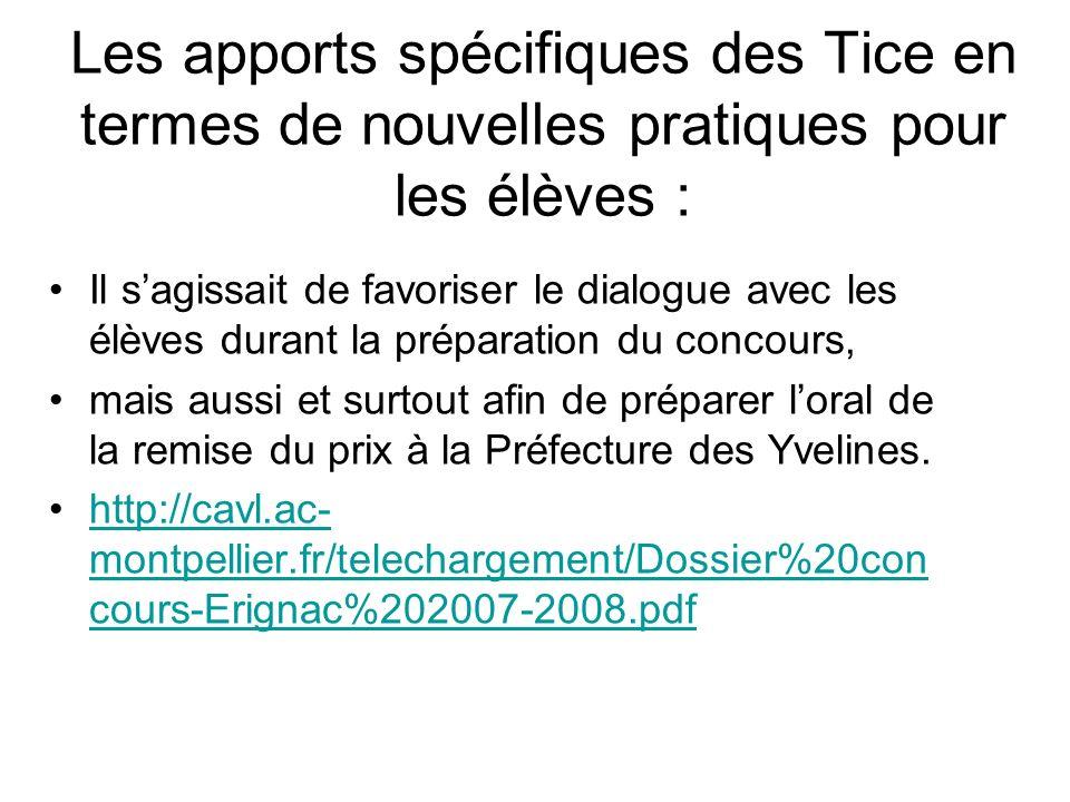 Les apports spécifiques des Tice en termes de nouvelles pratiques pour les élèves : Il sagissait de favoriser le dialogue avec les élèves durant la préparation du concours, mais aussi et surtout afin de préparer loral de la remise du prix à la Préfecture des Yvelines.
