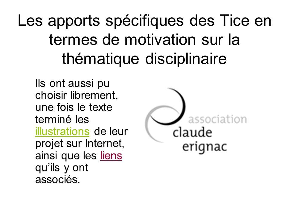 Les apports spécifiques des Tice en termes de motivation sur la thématique disciplinaire Ils ont aussi pu choisir librement, une fois le texte terminé les illustrations de leur projet sur Internet, ainsi que les liens quils y ont associés.