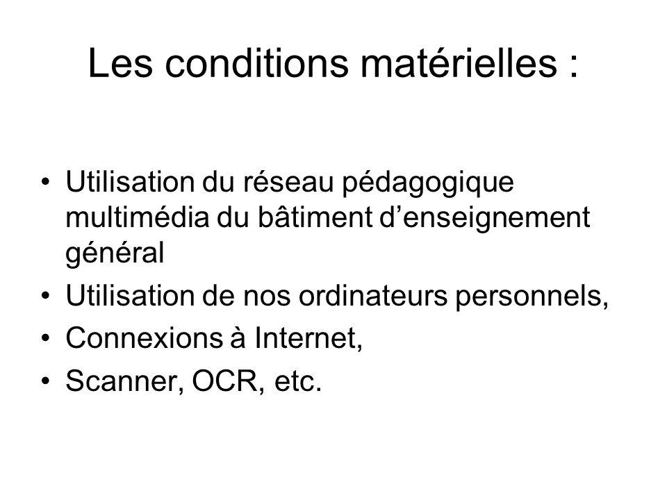 Les conditions matérielles : Utilisation du réseau pédagogique multimédia du bâtiment denseignement général Utilisation de nos ordinateurs personnels, Connexions à Internet, Scanner, OCR, etc.