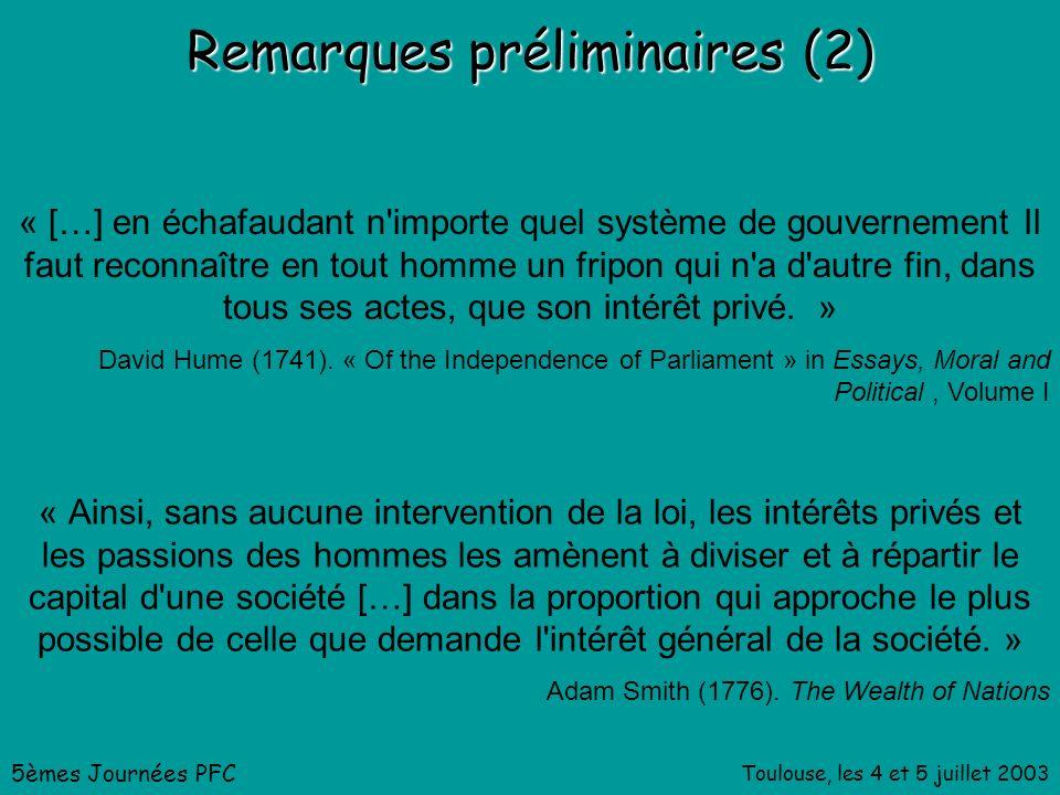 Toulouse, les 4 et 5 juillet 2003 Remarques préliminaires (2) « […] en échafaudant n importe quel système de gouvernement Il faut reconnaître en tout homme un fripon qui n a d autre fin, dans tous ses actes, que son intérêt privé.