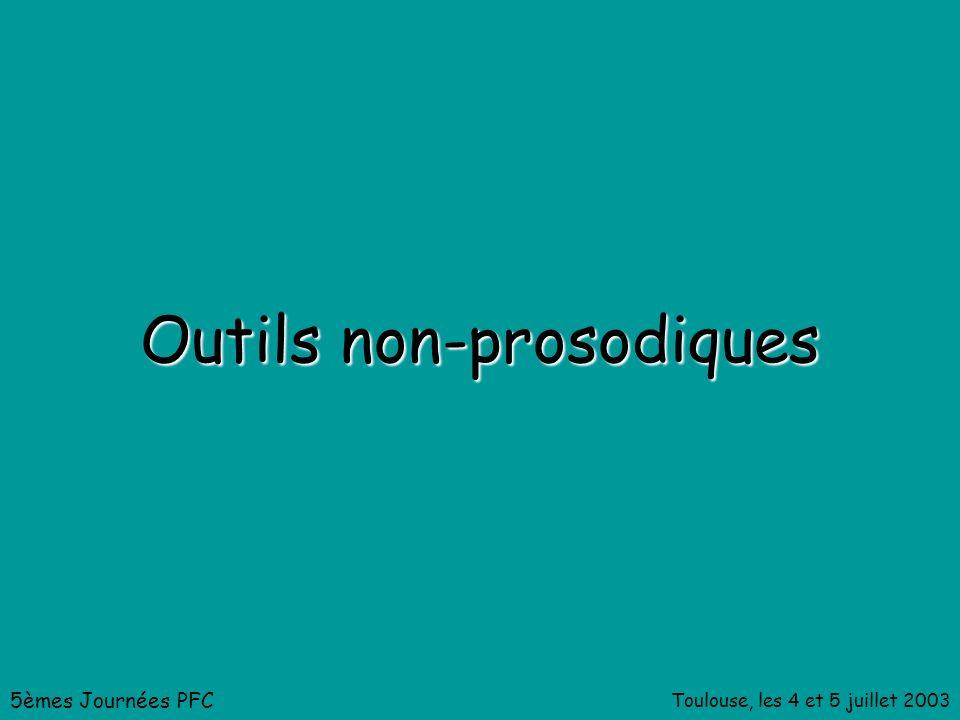 Toulouse, les 4 et 5 juillet 2003 Outils non-prosodiques 5èmes Journées PFC