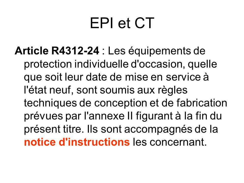 EPI et CT Article R4312-24 : Les équipements de protection individuelle d'occasion, quelle que soit leur date de mise en service à l'état neuf, sont s