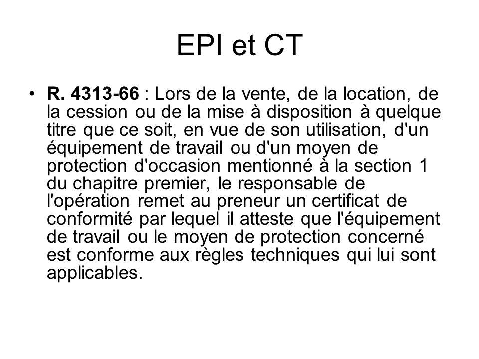 EPI et CT R. 4313-66 : Lors de la vente, de la location, de la cession ou de la mise à disposition à quelque titre que ce soit, en vue de son utilisat