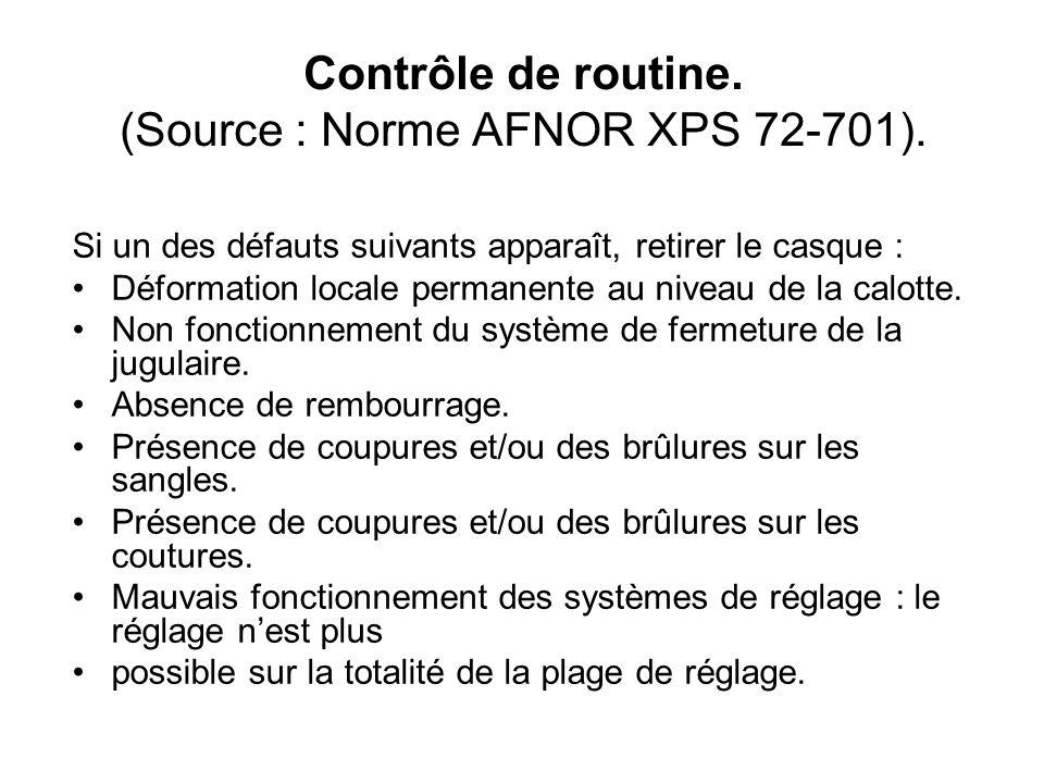 Contrôle de routine. (Source : Norme AFNOR XPS 72-701). Si un des défauts suivants apparaît, retirer le casque : Déformation locale permanente au nive