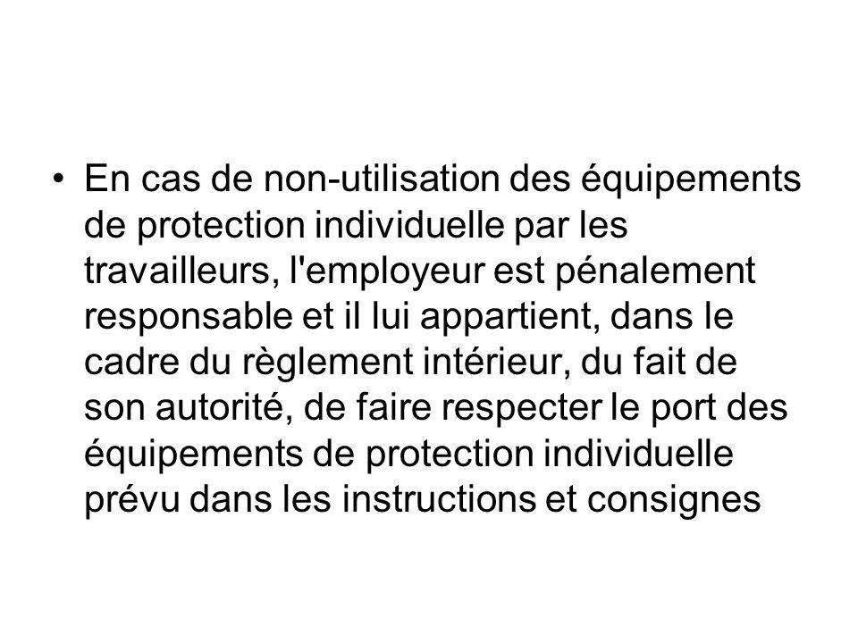 En cas de non-utilisation des équipements de protection individuelle par les travailleurs, l'employeur est pénalement responsable et il lui appartient