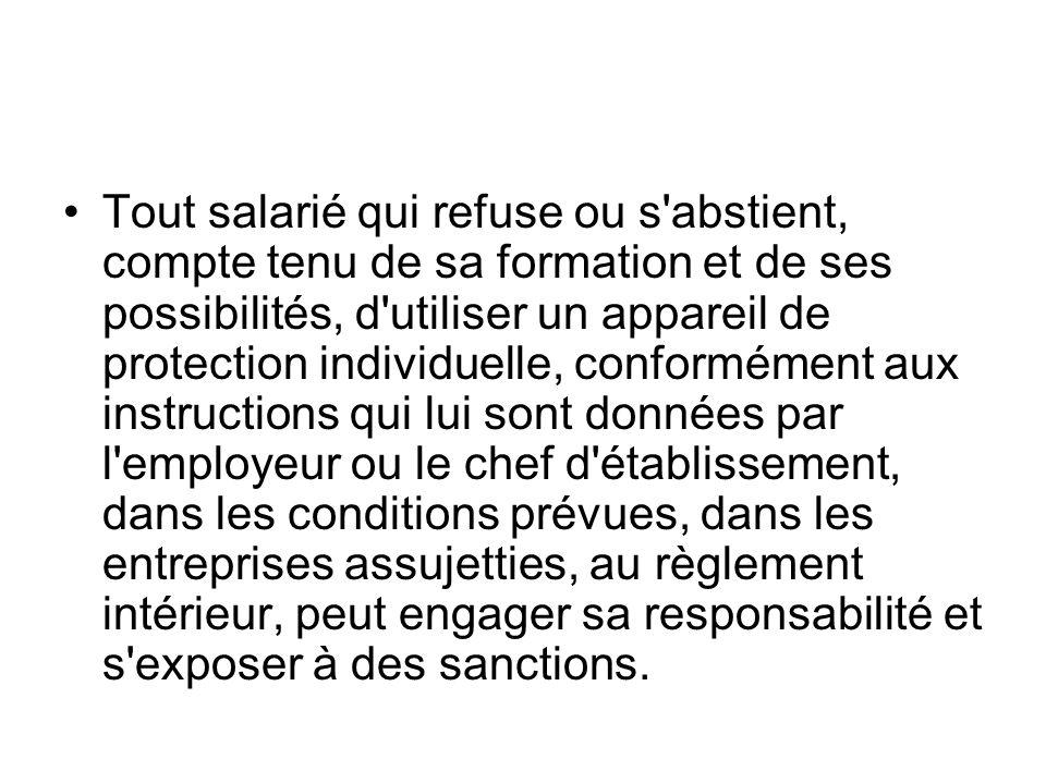 Tout salarié qui refuse ou s'abstient, compte tenu de sa formation et de ses possibilités, d'utiliser un appareil de protection individuelle, conformé