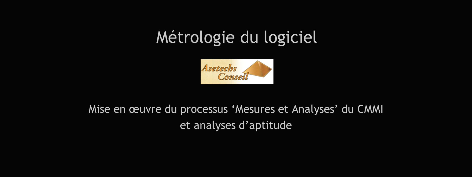 Métrologie du logiciel Mise en œuvre du processus Mesures et Analyses du CMMI et analyses daptitude