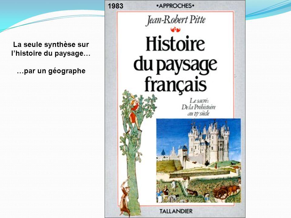 1983 La seule synthèse sur lhistoire du paysage… …par un géographe