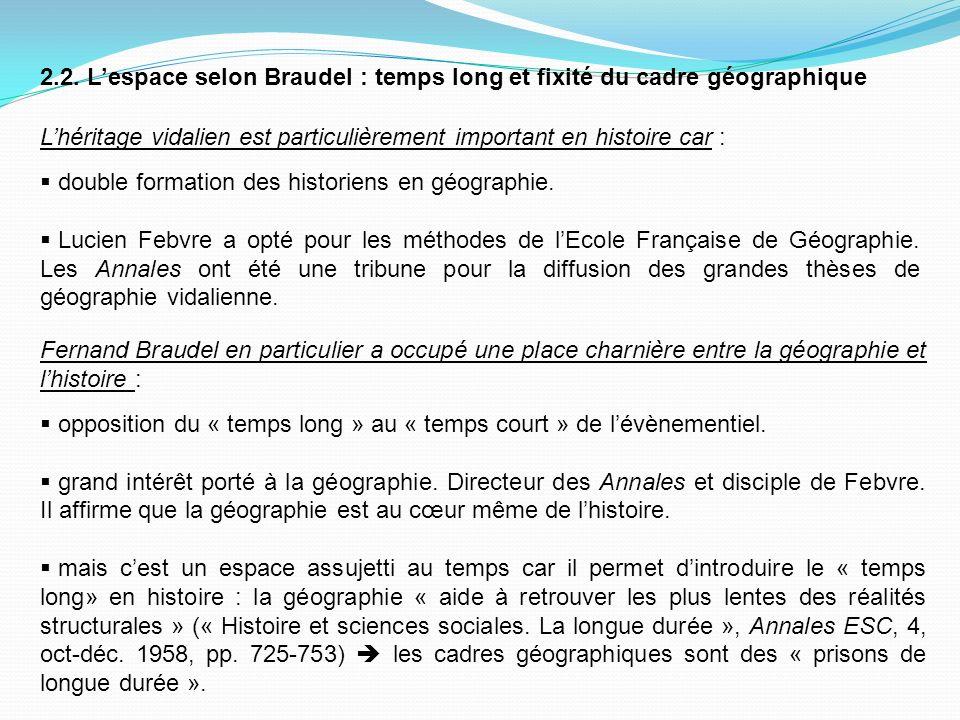 2.2. Lespace selon Braudel : temps long et fixité du cadre géographique Lhéritage vidalien est particulièrement important en histoire car : double for