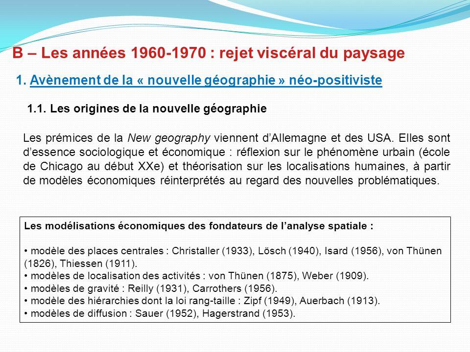B – Les années 1960-1970 : rejet viscéral du paysage 1. Avènement de la « nouvelle géographie » néo-positiviste 1.1. Les origines de la nouvelle géogr