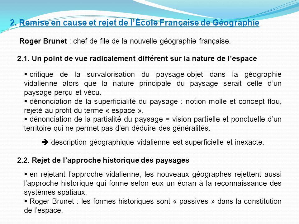 2. Remise en cause et rejet de lÉcole Française de Géographie Roger Brunet : chef de file de la nouvelle géographie française. 2.1. Un point de vue ra