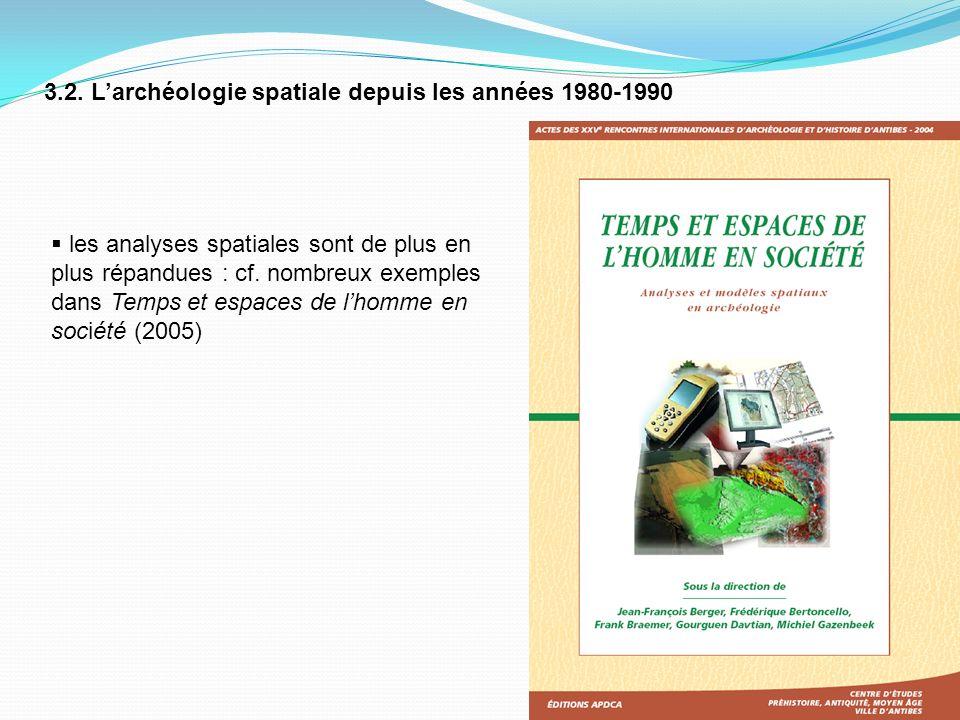 3.2. Larchéologie spatiale depuis les années 1980-1990 les analyses spatiales sont de plus en plus répandues : cf. nombreux exemples dans Temps et esp