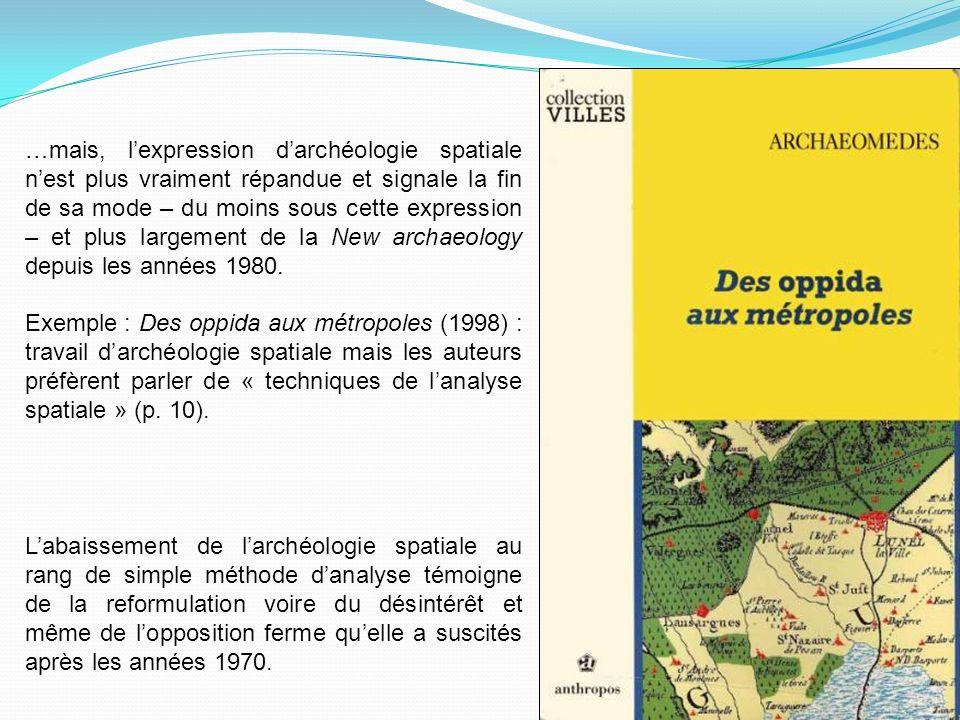 …mais, lexpression darchéologie spatiale nest plus vraiment répandue et signale la fin de sa mode – du moins sous cette expression – et plus largement de la New archaeology depuis les années 1980.