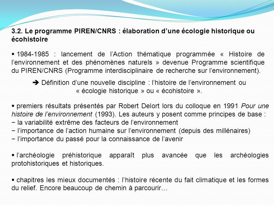 3.2. Le programme PIREN/CNRS : élaboration dune écologie historique ou écohistoire 1984-1985 : lancement de lAction thématique programmée « Histoire d