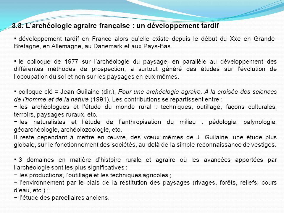 3.3. Larchéologie agraire française : un développement tardif développement tardif en France alors quelle existe depuis le début du Xxe en Grande- Bre