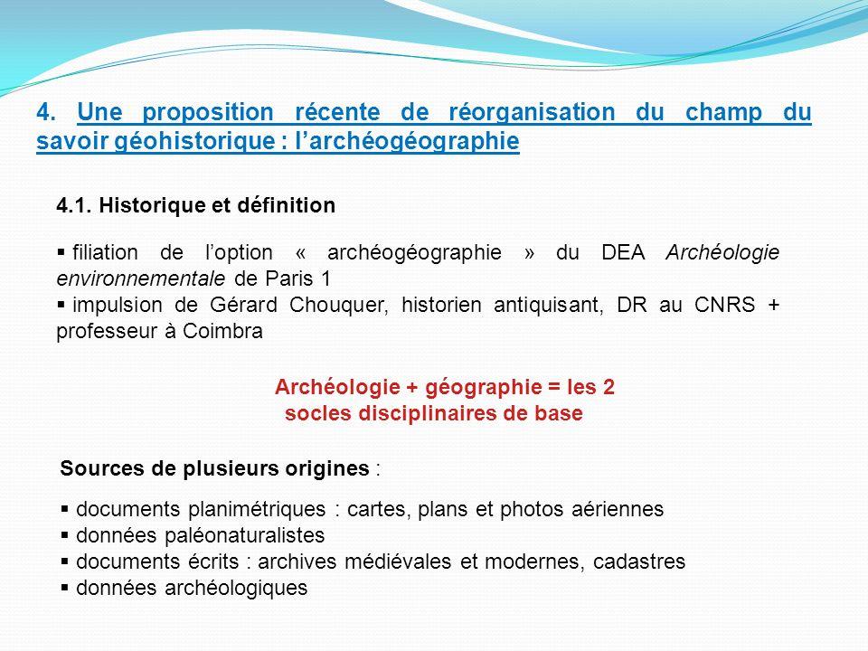 4. Une proposition récente de réorganisation du champ du savoir géohistorique : larchéogéographie 4.1. Historique et définition filiation de loption «