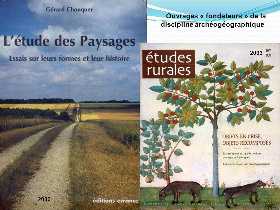 2003 2000 Ouvrages « fondateurs » de la discipline archéogéographique