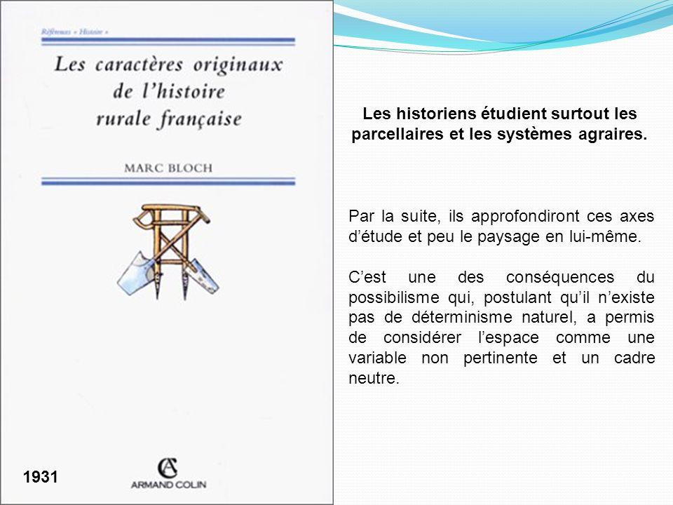 1931 Les historiens étudient surtout les parcellaires et les systèmes agraires.