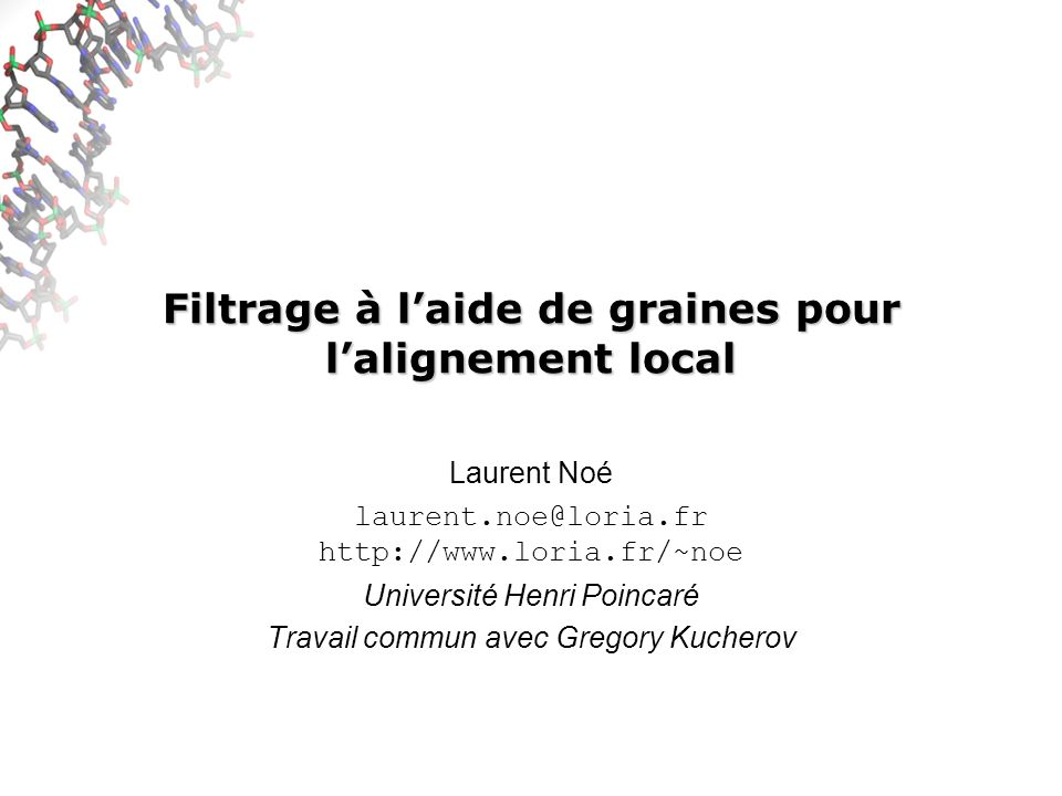 Filtrage à laide de graines pour lalignement local Laurent Noé laurent.noe@loria.fr http://www.loria.fr/~noe Université Henri Poincaré Travail commun