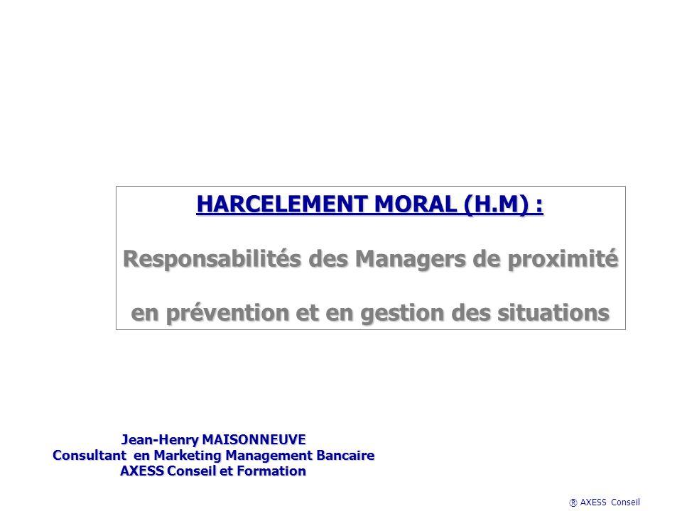 ® AXESS Conseil Les attitudes préconisées en Animation de léquipe : La Réunion Management et Harcèlement Moral Les actions en prévention