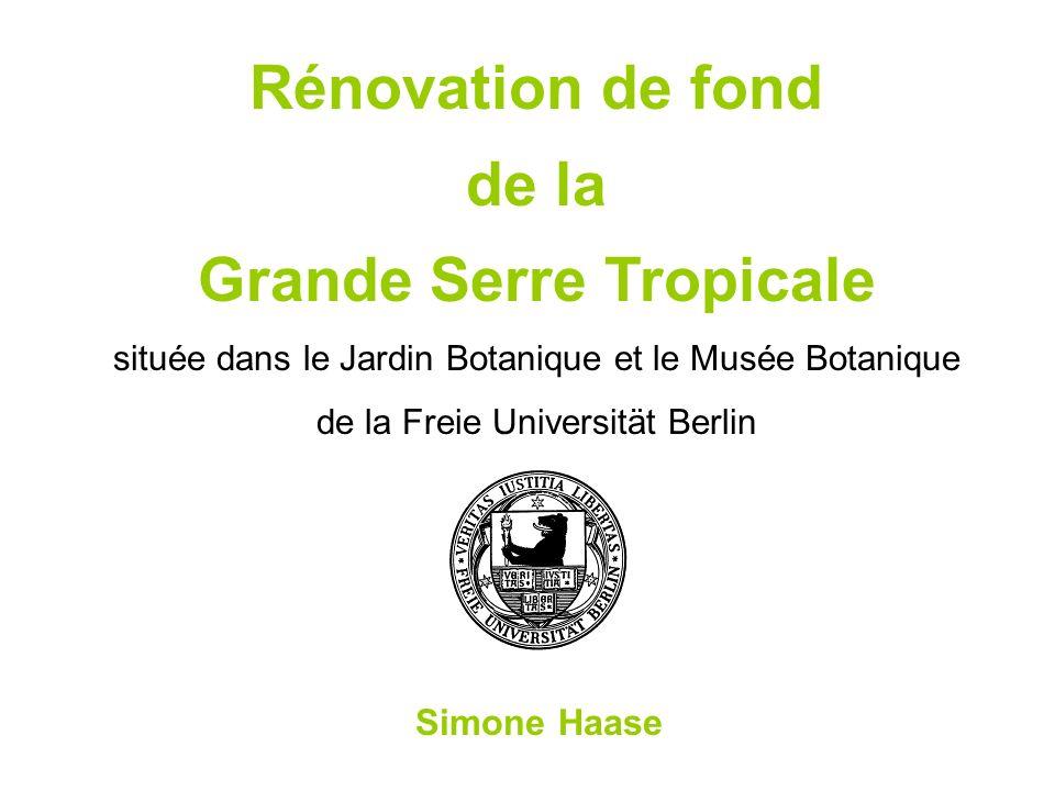Rénovation de fond de la Grande Serre Tropicale située dans le Jardin Botanique et le Musée Botanique de la Freie Universität Berlin Simone Haase