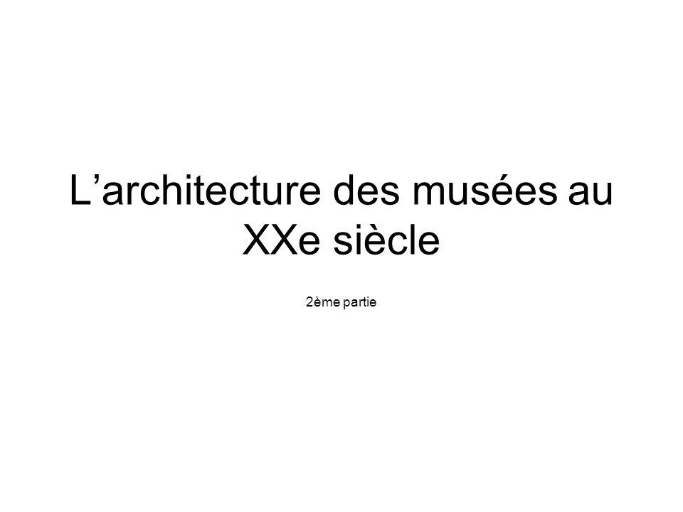 Larchitecture des musées au XXe siècle 2ème partie