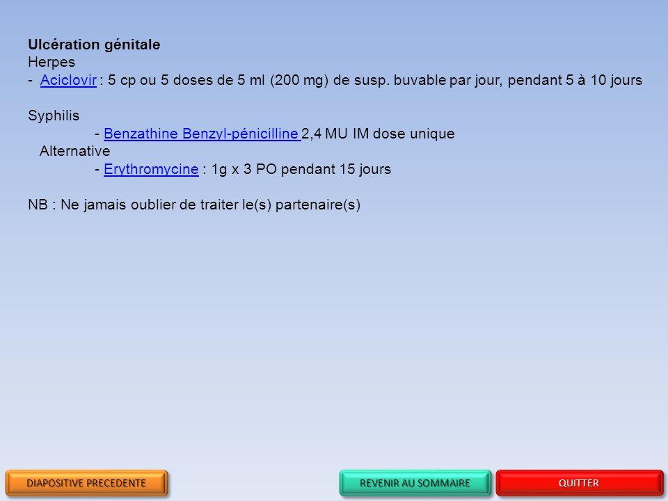 REVENIR AU SOMMAIRE REVENIR AU SOMMAIRE REVENIR AU SOMMAIRE REVENIR AU SOMMAIRE QUITTER Ulcération génitale Herpes - Aciclovir : 5 cp ou 5 doses de 5