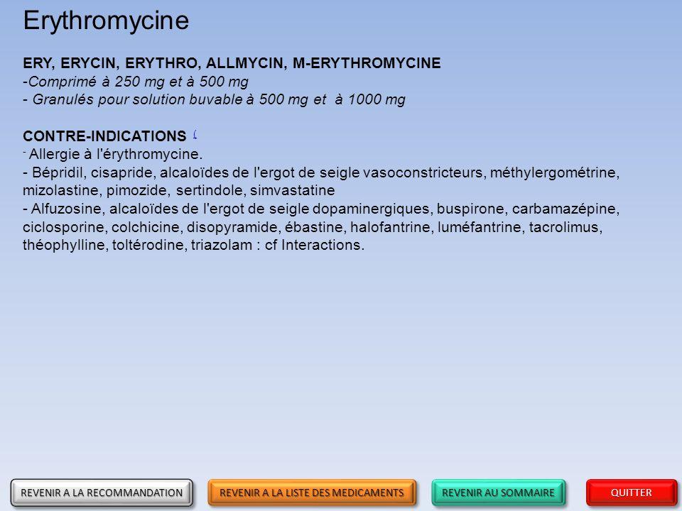 REVENIR AU SOMMAIRE REVENIR AU SOMMAIRE REVENIR AU SOMMAIRE REVENIR AU SOMMAIRE QUITTER Erythromycine ERY, ERYCIN, ERYTHRO, ALLMYCIN, M-ERYTHROMYCINE