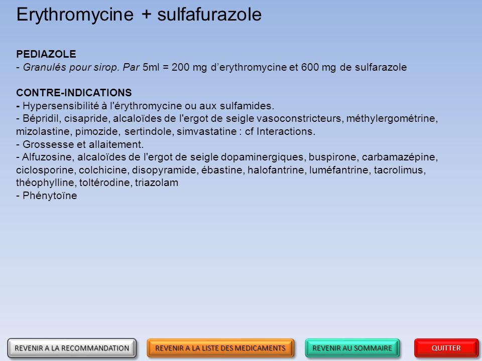 REVENIR AU SOMMAIRE REVENIR AU SOMMAIRE REVENIR AU SOMMAIRE REVENIR AU SOMMAIRE QUITTER Erythromycine + sulfafurazole PEDIAZOLE - Granulés pour sirop.