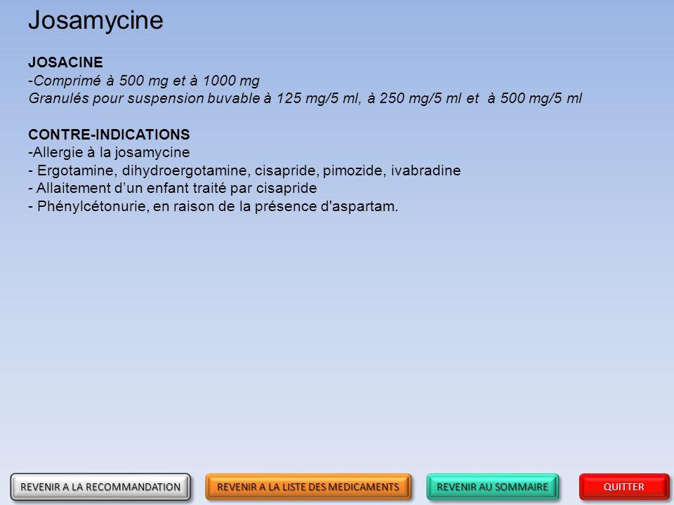 REVENIR AU SOMMAIRE REVENIR AU SOMMAIRE REVENIR AU SOMMAIRE REVENIR AU SOMMAIRE QUITTER Josamycine JOSACINE -Comprimé à 500 mg et à 1000 mg Granulés p