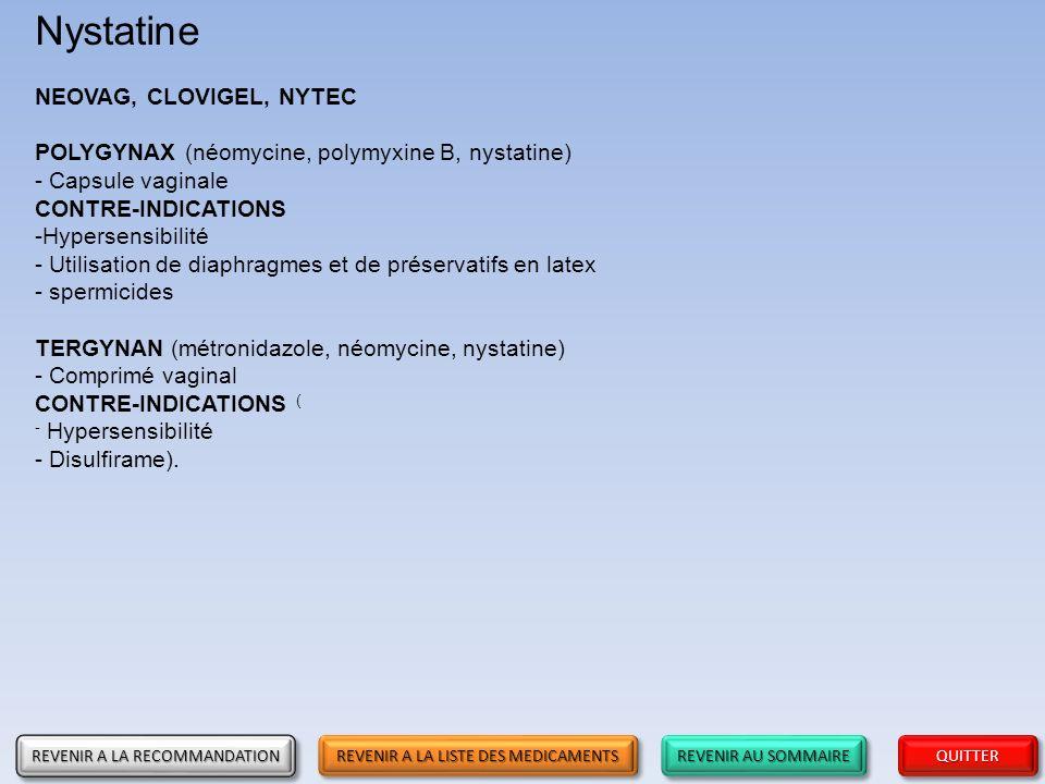 REVENIR AU SOMMAIRE REVENIR AU SOMMAIRE REVENIR AU SOMMAIRE REVENIR AU SOMMAIRE QUITTER Nystatine NEOVAG, CLOVIGEL, NYTEC POLYGYNAX (néomycine, polymy