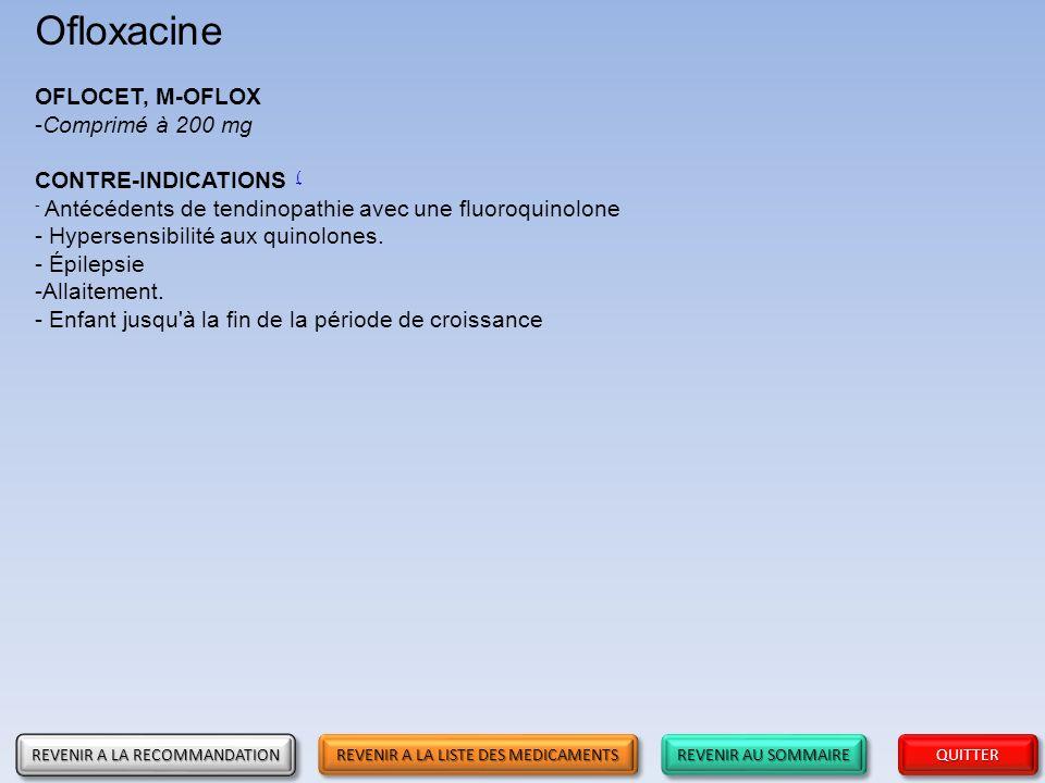 REVENIR AU SOMMAIRE REVENIR AU SOMMAIRE REVENIR AU SOMMAIRE REVENIR AU SOMMAIRE QUITTER Ofloxacine OFLOCET, M-OFLOX -Comprimé à 200 mg CONTRE-INDICATI