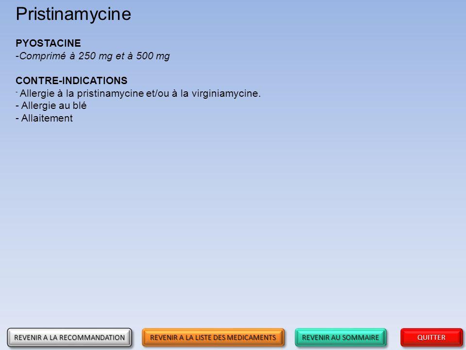 REVENIR AU SOMMAIRE REVENIR AU SOMMAIRE REVENIR AU SOMMAIRE REVENIR AU SOMMAIRE QUITTER Pristinamycine PYOSTACINE -Comprimé à 250 mg et à 500 mg CONTR