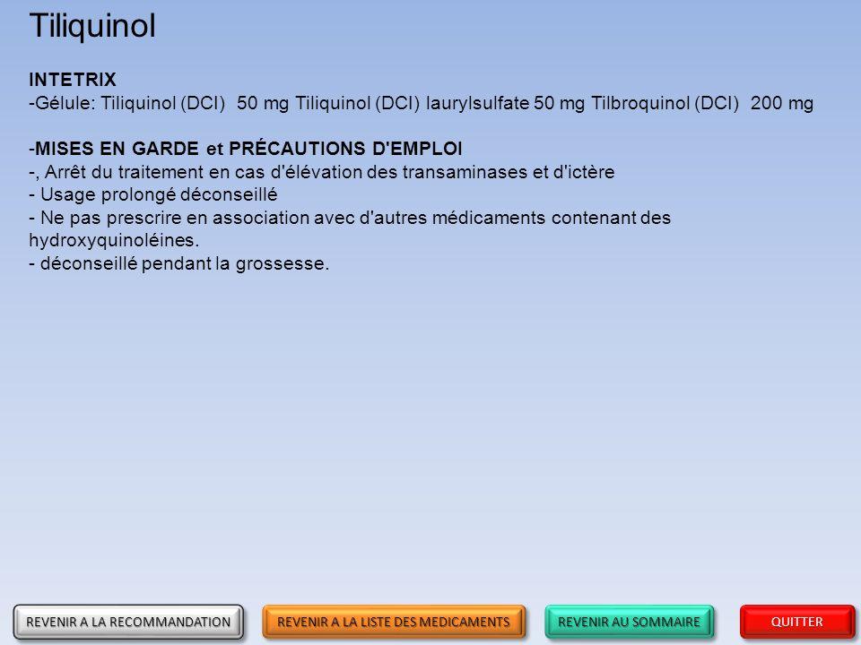 REVENIR AU SOMMAIRE REVENIR AU SOMMAIRE REVENIR AU SOMMAIRE REVENIR AU SOMMAIRE QUITTER Tiliquinol INTETRIX -Gélule: Tiliquinol (DCI) 50 mg Tiliquinol