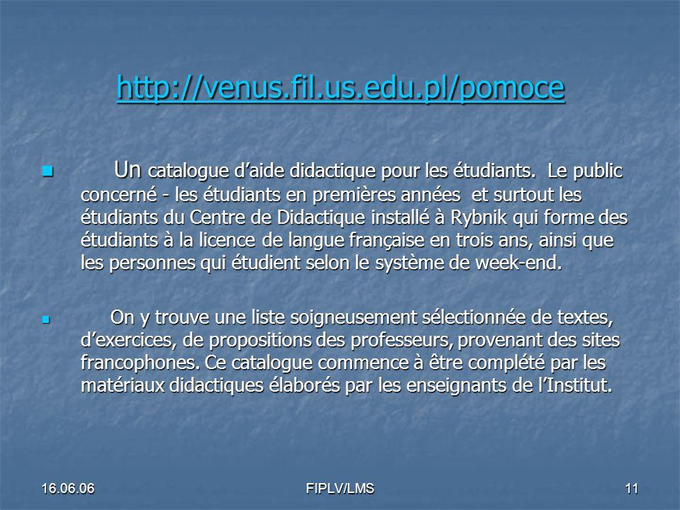16.06.06FIPLV/LMS10 http://www.us.edu.pl/uniwersytet/ects/ http://www.us.edu.pl/uniwersytet/ects/ http://www.us.edu.pl/uniwersytet/ects/ Le site informatique présente loffre didactique de lUniversité de Silésie dans le système ECTS.