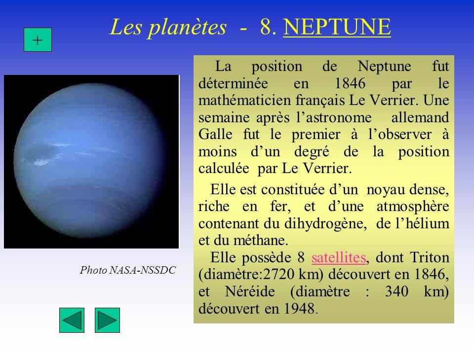Les planètes - 8. NEPTUNE + Photo NASA-NSSDC La position de Neptune fut déterminée en 1846 par le mathématicien français Le Verrier. Une semaine après
