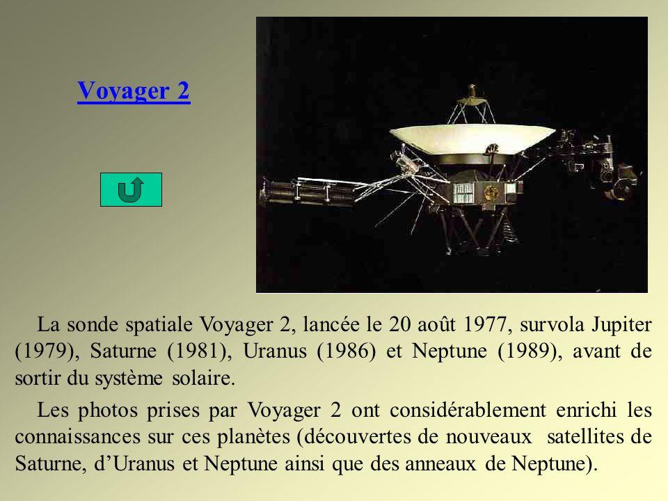 Voyager 2 La sonde spatiale Voyager 2, lancée le 20 août 1977, survola Jupiter (1979), Saturne (1981), Uranus (1986) et Neptune (1989), avant de sorti
