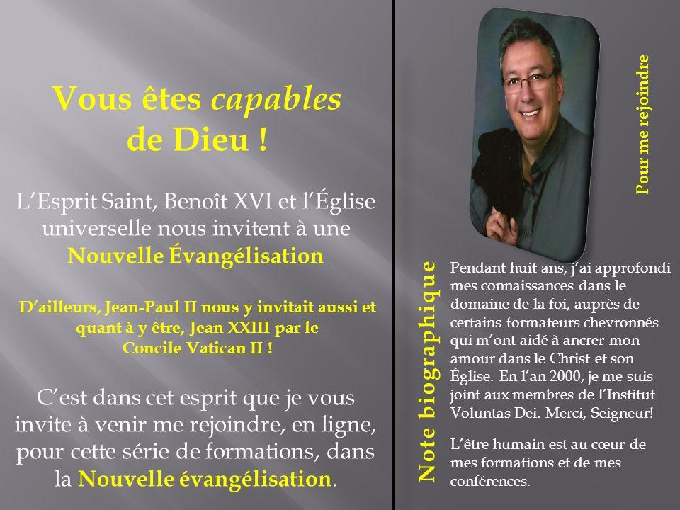 Pour me rejoindre Note biographique Venez me rejoindre sur Internet pour une formation humaine et spirituelle, intitulée: Vous êtes capables de Dieu .
