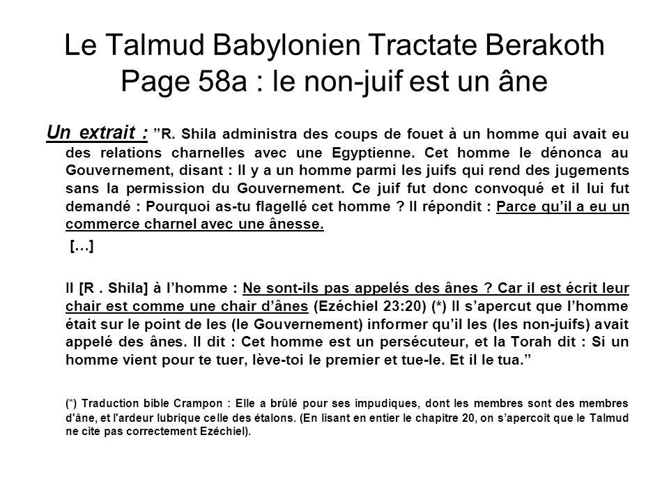 Le Talmud Babylonien Tractate Berakoth Page 58a : le non-juif est un âne Un extrait : R.