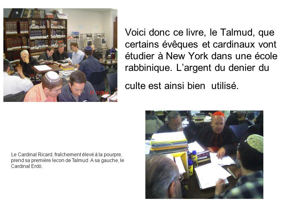 Voici donc ce livre, le Talmud, que certains évêques et cardinaux vont étudier à New York dans une école rabbinique.