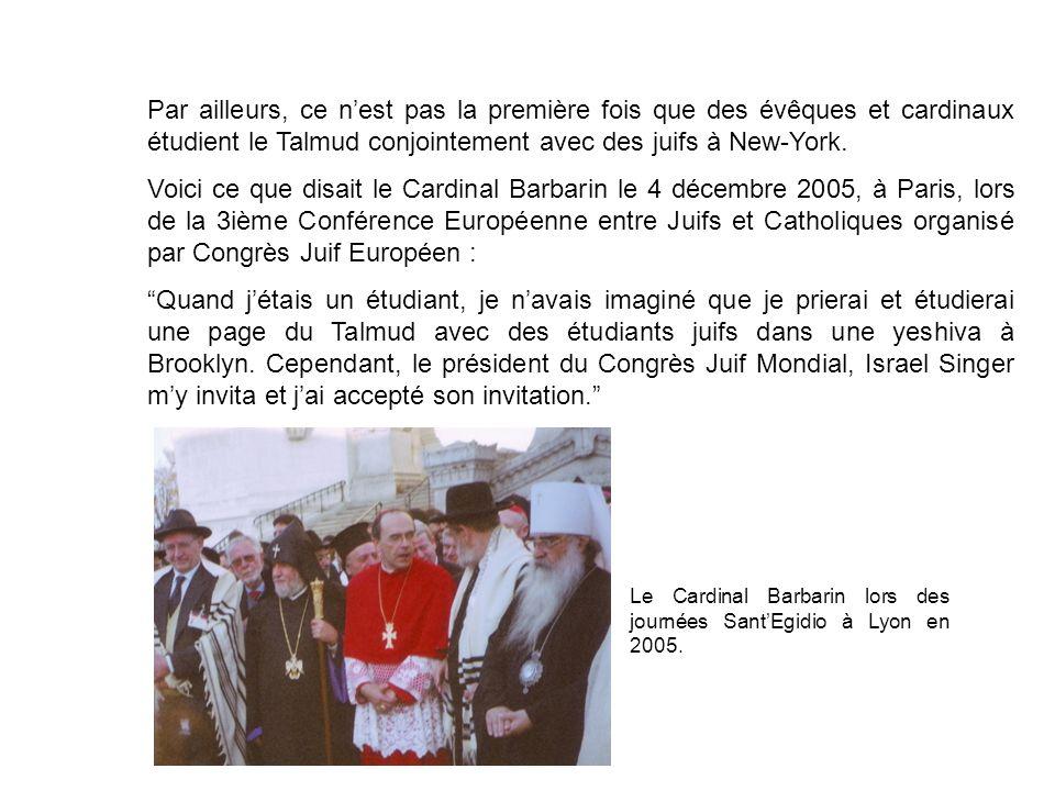 Par ailleurs, ce nest pas la première fois que des évêques et cardinaux étudient le Talmud conjointement avec des juifs à New-York.