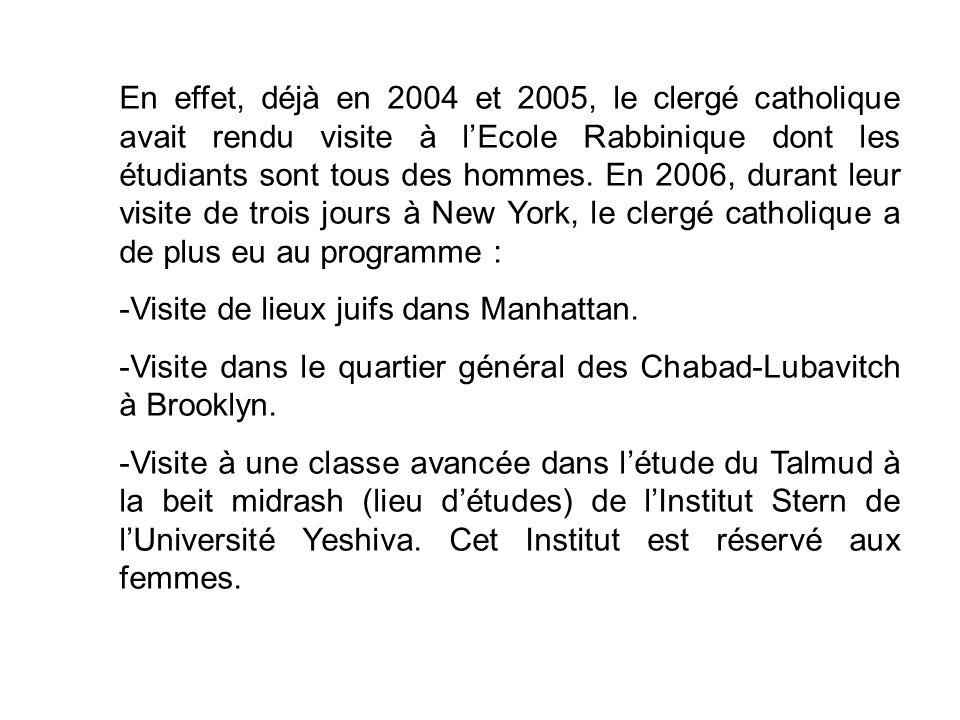 En effet, déjà en 2004 et 2005, le clergé catholique avait rendu visite à lEcole Rabbinique dont les étudiants sont tous des hommes.