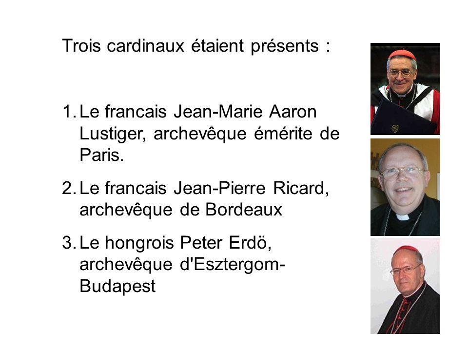 Trois cardinaux étaient présents : 1.Le francais Jean-Marie Aaron Lustiger, archevêque émérite de Paris.