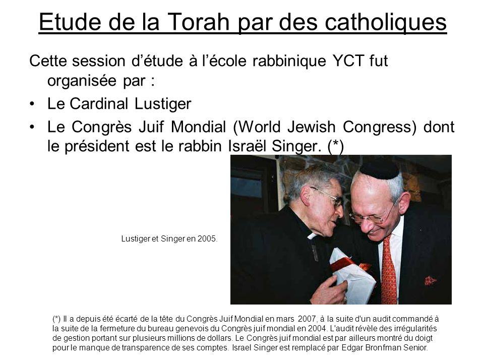 Etude de la Torah par des catholiques Cette session détude à lécole rabbinique YCT fut organisée par : Le Cardinal Lustiger Le Congrès Juif Mondial (World Jewish Congress) dont le président est le rabbin Israël Singer.