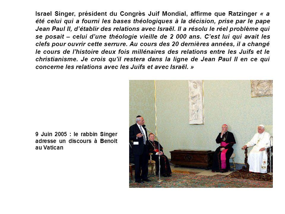 Israel Singer, président du Congrès Juif Mondial, affirme que Ratzinger « a été celui qui a fourni les bases théologiques à la décision, prise par le pape Jean Paul II, détablir des relations avec Israël.